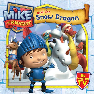 Mike the Knight and the Snow Dragon by