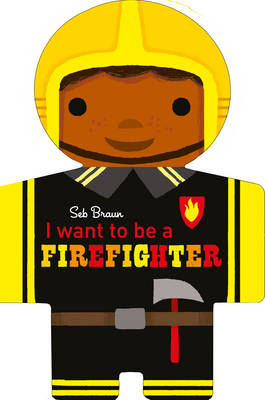 I Want to be a Firefighter by Sebastien Braun