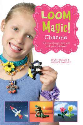 Loom Magic Charms!: 25 Cool Designs That Will Rock Your Rainbow by John McCann, Becky Thomas