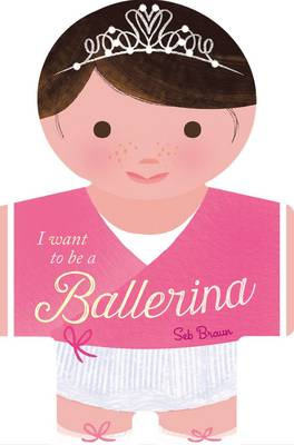 I Want to be a Ballerina by Sebastien Braun