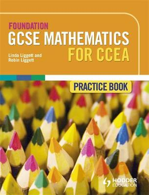Foundation GCSE Mathematics for CCEA Practice Book by Linda Liggett, Robin Liggett