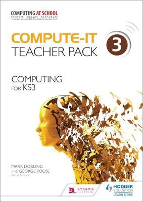 Compute-It: Teacher Pack 3 - Computing for KS3 Computing for KS3 by Mark Dorling