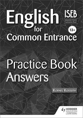 English for Common Entrance 13+ Practice Book Answers by Kornel Kossuth