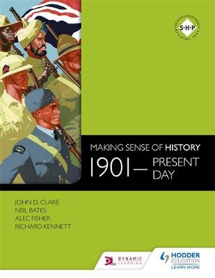 Making Sense of History: 1901-Present Day by Neil Bates, Alec Fisher, Richard Kennett, John Clare
