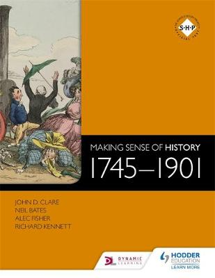 Making Sense of History: 1745-1901 by Neil Bates, Alec Fisher, Richard Kennett, John Clare