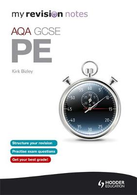 My Revision Notes: AQA GCSE PE by Kirk Bizley