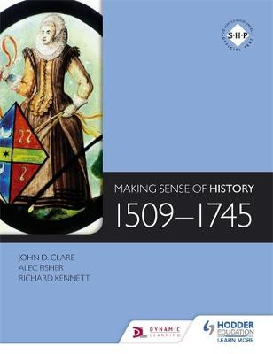 Making Sense of History: 1509-1745 by Alec Fisher, Richard Kennett, John Clare