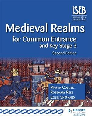 Medieval Realms for Common Entrance and Key Stage 3 by Rosemary Rees, Martin Collier, Colin Shephard