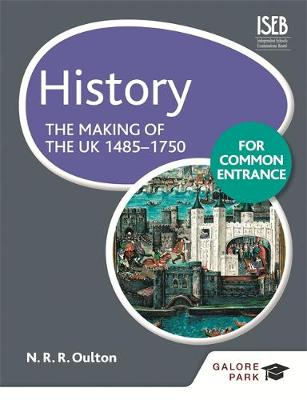 History for Common Entrance: The Making of the UK 1485-1750 by Bob Pace, N. R. R. Oulton