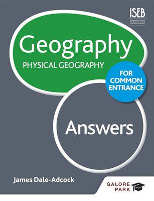 Geography for Common Entrance: Physical Geography Answers by James Dale-Adcock