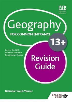 Geography for Common Entrance 13+ Revision Guide by Belinda Froud-Yannic