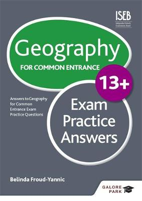 Geography for Common Entrance 13+ Exam Practice Answers by Belinda Froud-Yannic