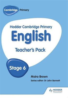 Hodder Cambridge Primary English: Teacher's Pack Stage 6 by Moira Brown, Dr. John Arnall Bennett