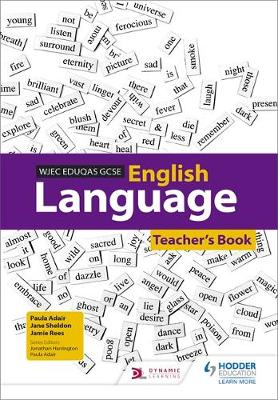 WJEC Eduqas GCSE English Language Teacher's Book by Jamie Rees, Paula Adair, Naomi Strachan, Sarah Basham