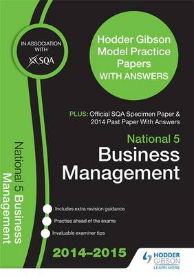 SQA Specimen Paper, 2014 Past Paper National 5 Business Management & Hodder Gibson Model Papers by SQA