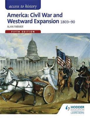 Access to History: America: Civil War and Westward Expansion 1803-1890 by Alan Farmer