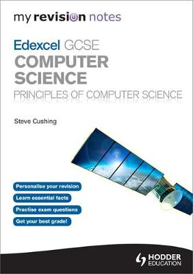 My Revision Notes Edexcel GCSE Computer Science by Steve Cushing