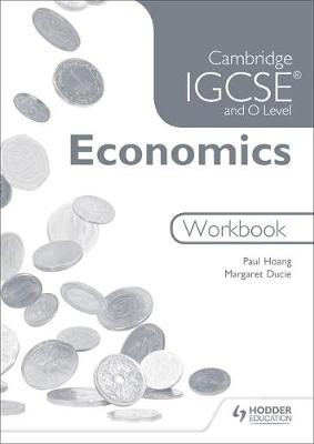 Cambridge IGCSE and O Level Economics Workbook by Paul Hoang, Margaret Ducie