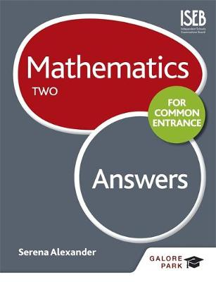Mathematics for Common Entrance Two Answers by Serena Alexander