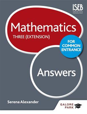 Mathematics for Common Entrance Three (Extension) Answers by Serena Alexander