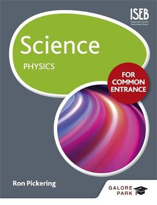 Science for Common Entrance: Physics by W. R. Pickering