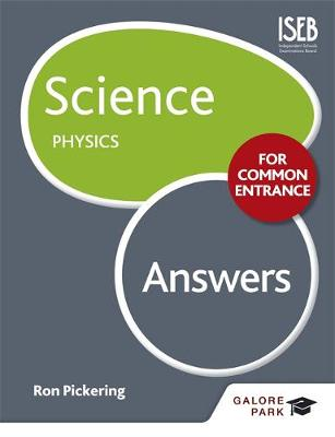 Science for Common Entrance: Physics Answers by W. R. Pickering