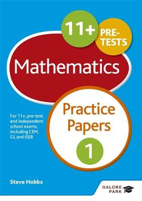 11+ Maths Practice Papers 1 For 11+, Pre-Test and Independent School Exams Including CEM, GL and ISEB by Steve Hobbs