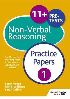 11+ Non-Verbal Reasoning Practice Papers 1 For 11+, Pre-Test and Independent School Exams Including CEM, GL and ISEB by Neil R. Williams, Peter Francis, Sarah Collins