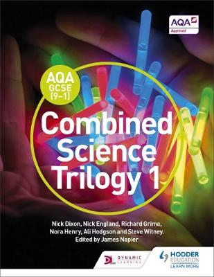 AQA GCSE (9-1) Combined Science Trilogy Student Book 1 by Nick Dixon, Nick England, Richard Grime, James Napier