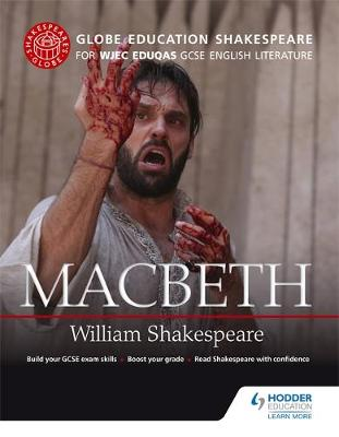 Globe Education Shakespeare: MacBeth for WJEC Eduqas GCSE English Literature by Globe Education