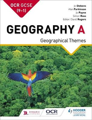 OCR A GCSE Geography: Geographical Themes by Jo Debens, Simon Ross, Joan Payne, Alan Parkinson