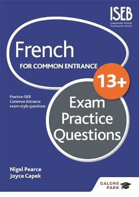 French for Common Entrance 13+ Exam Practice Questions by Nigel Pearce, Joyce Capek