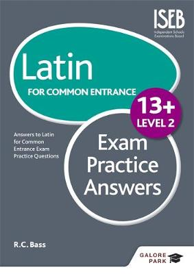 Latin for Common Entrance 13+ Exam Practice Answers by R. C. Bass