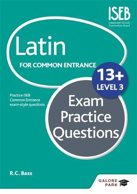 Latin for Common Entrance 13+ Exam Practice Questions by Bob Bass
