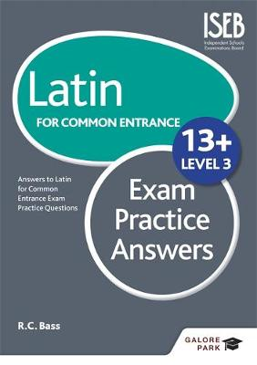 Latin for Common Entrance 13+ Exam Practice Answers by Bob Bass