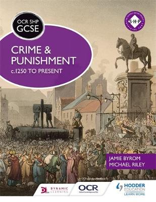 OCR GCSE History SHP: Crime and Punishment 1250 to Present by Michael Riley, Jamie Byrom
