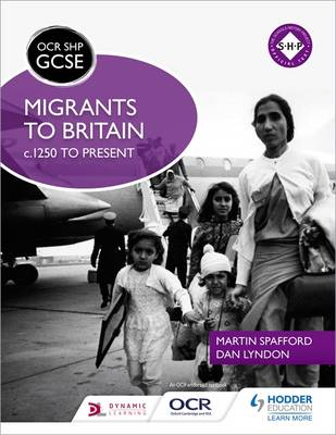 OCR GCSE History SHP: Migrants to Britain c.1250 to Present by Martin Spafford, Dan Lyndon