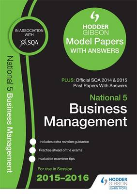 National 5 Business Management 2015/16 Sqa Past and Hodder Gibson Model Papers by SQA