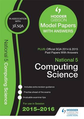National 5 Computing Science 2015/16 SQA Past and Hodder Gibson Model Papers by SQA