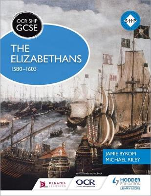 OCR GCSE History SHP: The Elizabethans, 1580-1603 by Jamie Byrom, Michael Riley
