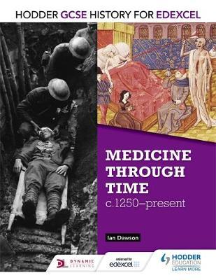 Hodder GCSE History for Edexcel: Medicine Through Time, C1250-Present by Ian Dawson