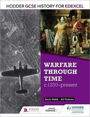 Hodder GCSE History for Edexcel: Warfare Through Time, C1250-Present by Sarah Webb, Ed Podesta
