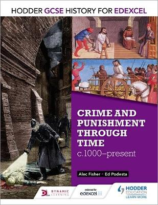 Hodder GCSE History for Edexcel: Crime and Punishment Through Time, C1000-Present by Alec Fisher, Ed Podesta