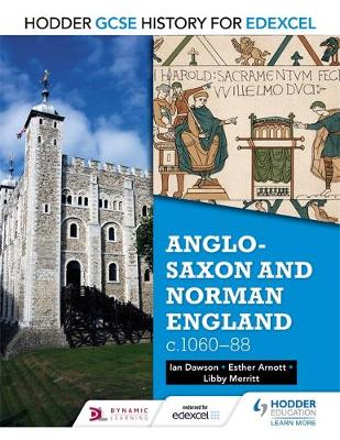 Hodder GCSE History for Edexcel: Anglo-Saxon and Norman England, C1060-88 by Esther Arnott, Libby Merritt, Ian Dawson