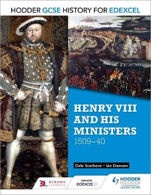 Hodder GCSE History for Edexcel: Henry VIII and His Ministers, 1509-40 by Dale Scarboro, Ian Dawson