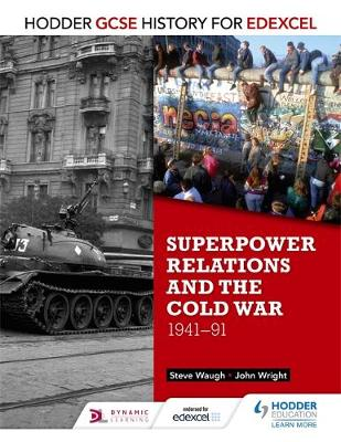 Hodder GCSE History for Edexcel: Superpower relations and the Cold War, 1941-91 by John Wright, Steve Waugh