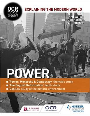 OCR GCSE History Explaining the Modern World: Power, Reformation and the Historic Environment by Ben Walsh, Paul Shuter, Hannah Dalton