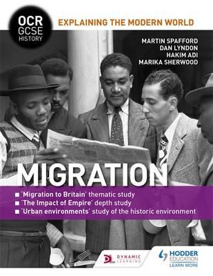 OCR GCSE History Explaining the Modern World: Migration, Empire and the Historic Environment by Martin Spafford, Dan Lyndon, Marika Sherwood, Hakim Adi