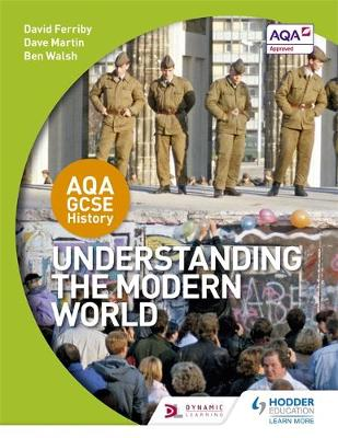 AQA GCSE History: Understanding the Modern World by David Ferriby, Dave Martin, Ben Walsh