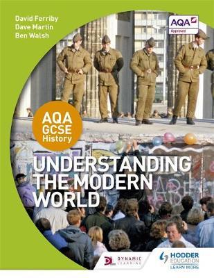 AQA GCSE History: Understanding the Modern World by David Ferriby, Dave Martin, Ben Walsh